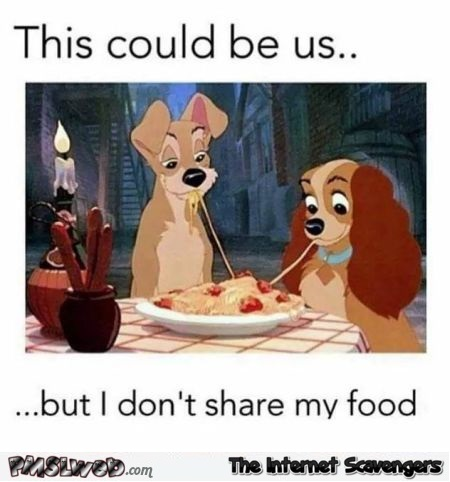 This could be us but I don't share my food funny meme @PMSLweb.com