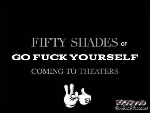 Fifty shades of go fuck yourself sarcastic humor @PMSLweb.com