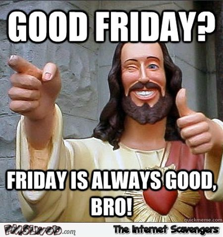 Funny good Friday Jesus meme @PMSLweb.com