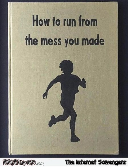 How to run from the mess you made funny book cover @PMSLweb.com