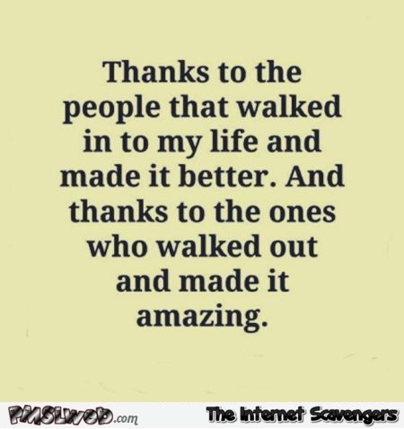Thanks to the people who walked out of my life sarcastic quote @PMSLweb.com