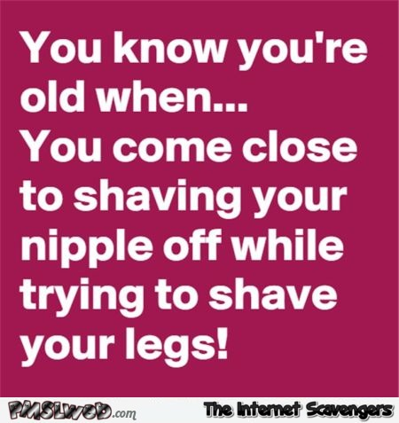 You know you're growing old when funny quote @PMSLweb.com