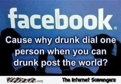 When you're drunk on Facebook funny meme @PMSLweb.com