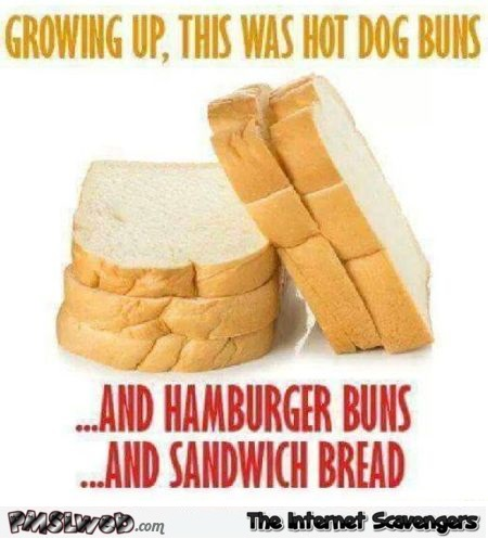 Growing up this bread was everything funny meme - Funny Wednesday memes @PMSLweb.com