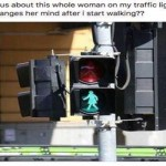 Women on traffic lights make me nervous funny meme @PMSLweb.com