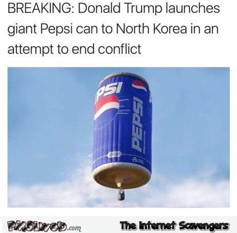 Trump launches giant Pepsi can funny meme - Silly Hump day YLYL @PMSLweb.com