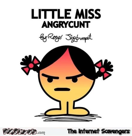 Little Miss AngryCunt - Hilarious sarcastic memes @PMSLweb.com