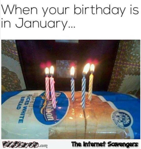 When your birthday is in January funny meme @PMSLweb.com