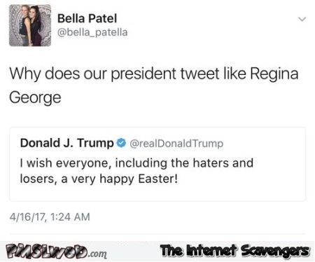 Why does our president tweet like regina george funny tweet @PMSLweb.com