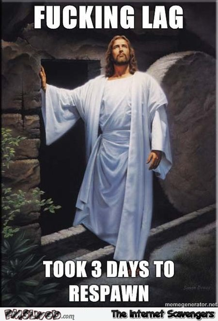 It took Jesus 3 days to respawn funny meme - Hilarious Easter pictures @PMSLweb.com