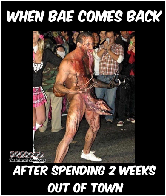 When bae comes back after 2 weeks funny adult meme @PMSLweb.com