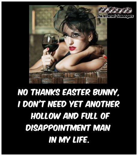 I don't need another hollow man in my life sarcastic Easter humor @PMSLweb.com