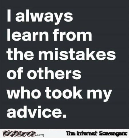 I always learn from the mistakes of others funny sarcastic quote @PMSLweb.com