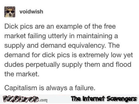Dick pics are capitalism funny post