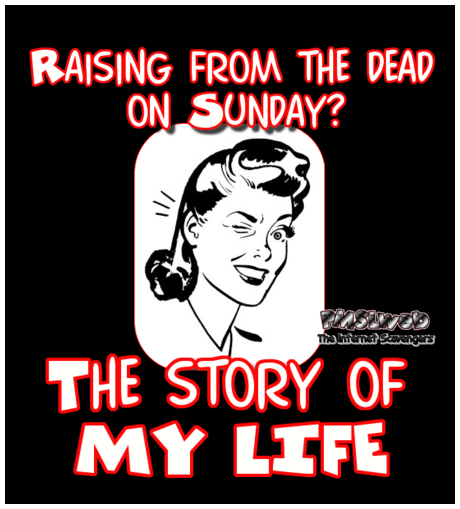 Raising from the dead on Sunday sarcastic Easter meme - Hilarious Easter pictures @PMSLweb.com
