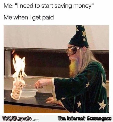 I need to start saving money funny meme @PMSLweb.com