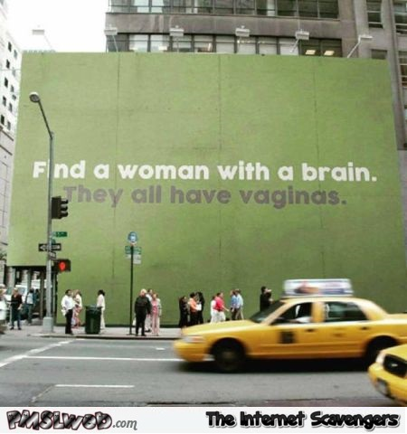 Find a woman with a brain funny adult advice @PMSLweb.com