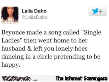 Beyonce made a song called single ladies funny tweet @PMSLweb.com
