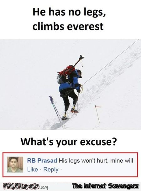 He has no legs and climbs the everest sarcastic humor @PMSLweb.com