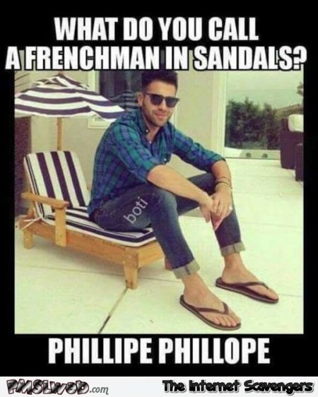 What do you call a French man in sandals funny meme @PMSLweb.com
