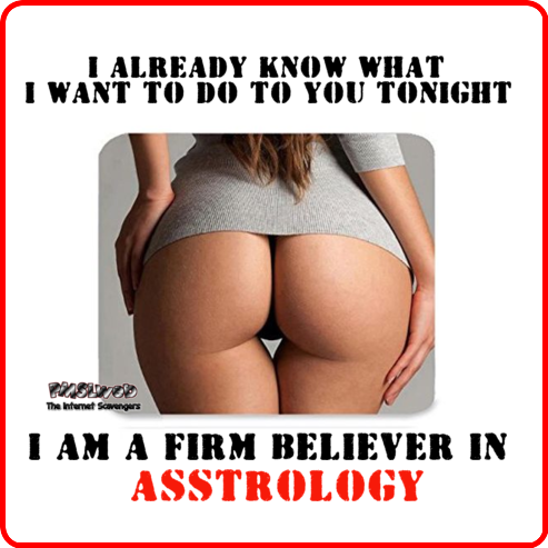 I believe in Asstrology adult humor @PMSLweb.com