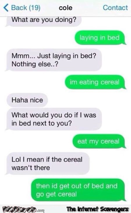 I'm laying in bed eating cereal funny text message @PMSLweb.com