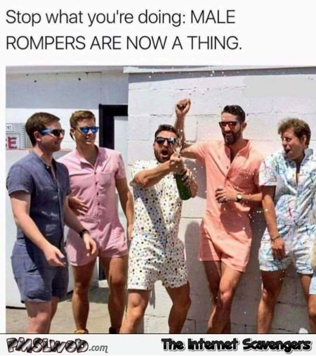 Male rompers are now a thing funny meme @PMSLweb.com