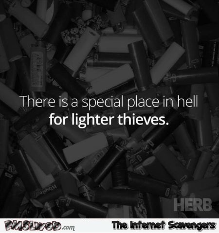 There is a special place in hell for lighter thieves funny meme @PMSLweb.com