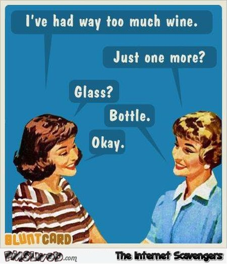 I've had way too much wine sarcastic ecard - Witty sarcastic humor @PMSLweb.com