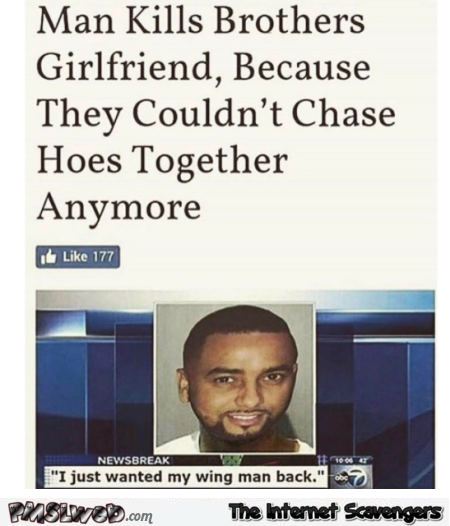 Man kills brother's girlfriend to get his wing man back WTF news @PMSLweb.com