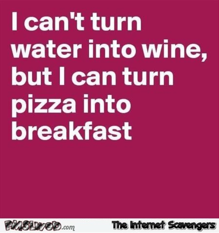 I can't turn water into wine funny quote @PMSLweb.com