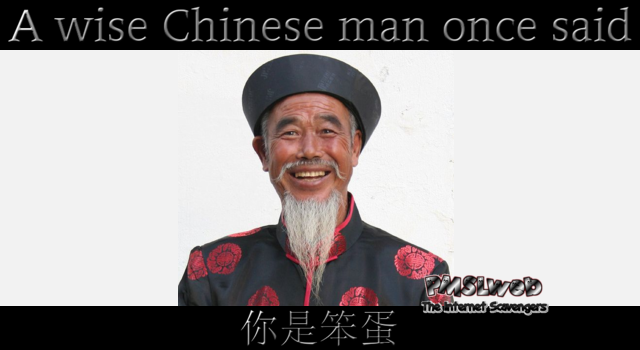 A wise Chinese man once said sarcastic humor @PMSLweb.com