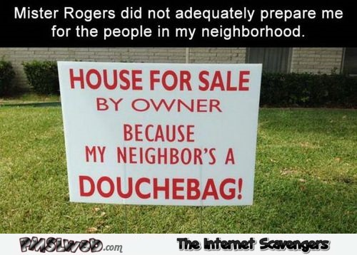 Mr Rogers did not prepare me for this neighbor funny meme @PMSLweb.com