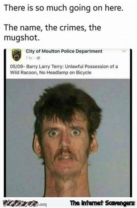 Hilarious police department mug shot meme @PMSLweb.com