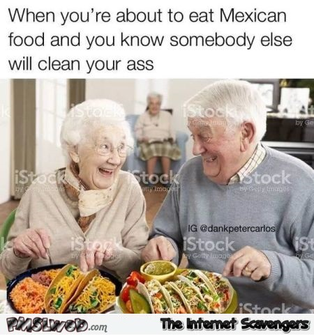 When the elderly eat Mexican food funny meme @PMSLweb.com