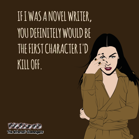 If I was a novel writer sarcastic humor @PMSLweb.com