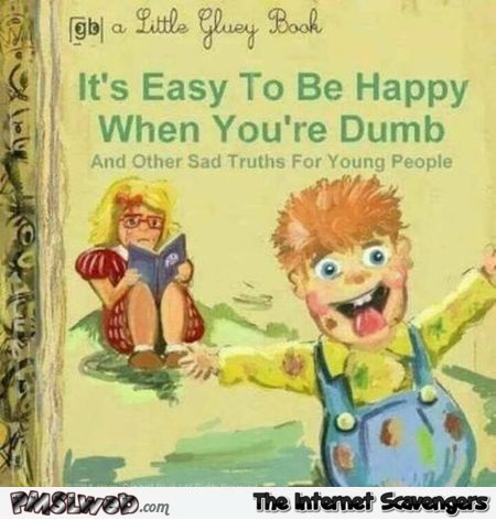It's easy to be happy when you're dumb funny book cover @PMSLweb.com