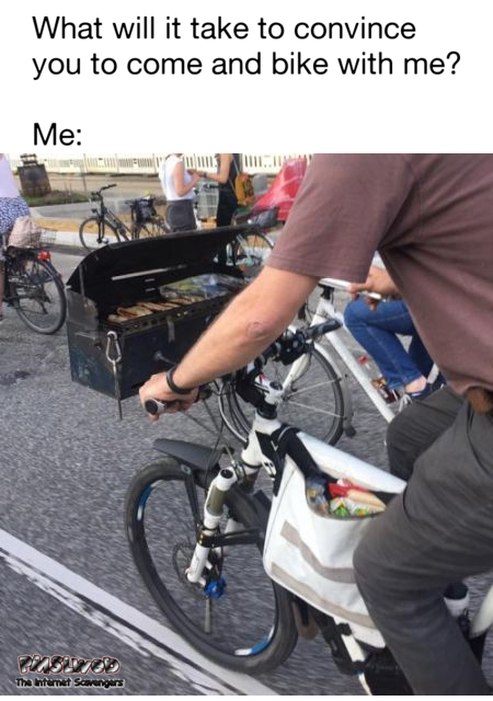 How to convince me to go bike riding funny meme @PMSLweb.com