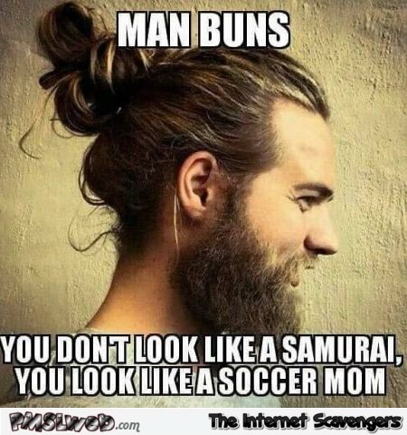 Man buns make you look like a soccer mum funny meme @PMSLweb.com