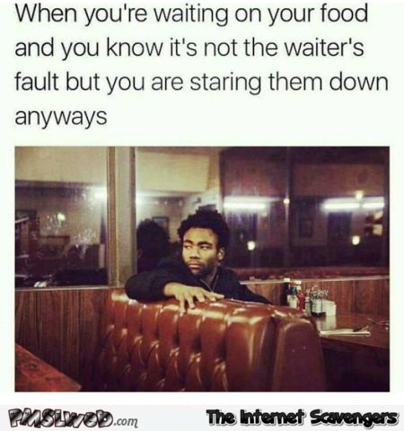When you're waiting on your food funny meme @PMSLweb.com