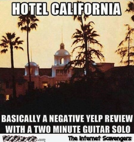 Hotel California yelp review funny meme - Wacky Tuesday funnies @PMSLweb.com