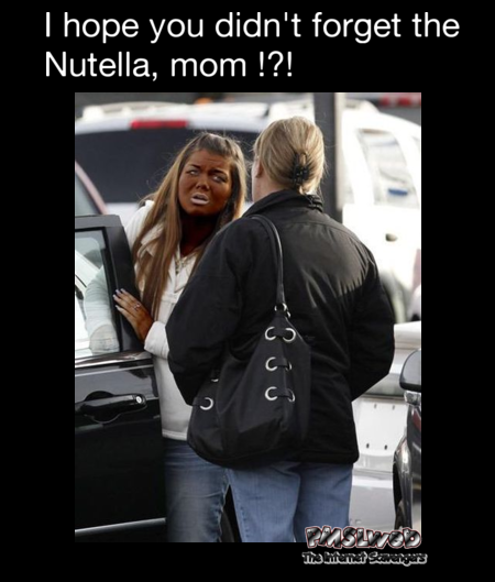 I hope you didn't forget the Nutella mom funny meme @PMSLweb.com