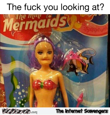 Mermaid toy fail funny meme @PMSLweb.com
