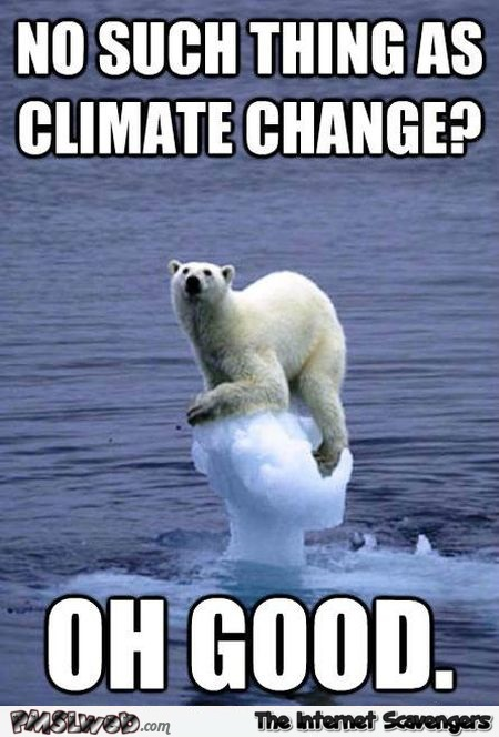 No such thing as climate change funny meme - Side splitting pictures @PMSLweb.com