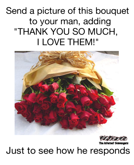 Send a picture of these flowers to your man funny prank @PMSLweb.com