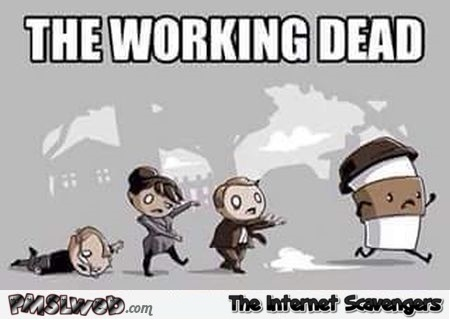 The working dead funny coffee meme @PMSLweb.com