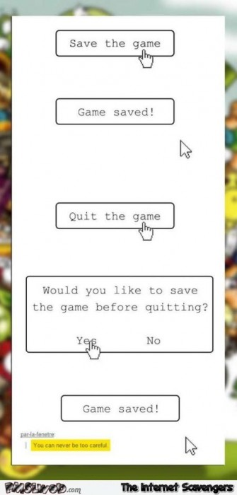 Truth about when you save a game humor