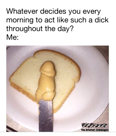 What people who act like dicks have for breakfast funny adult meme @PMSLweb.com