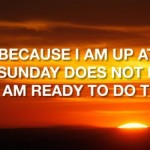 Just because I get up at 7am on a Sunday funny quote @PMSLweb.com