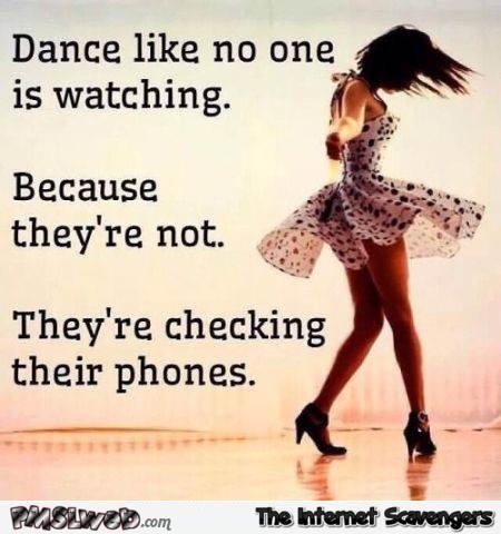 Dance like no one is watching sarcastic humor @PMSLweb.com